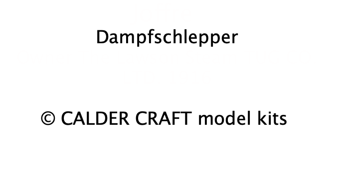Joffre  Dampfschlepper Owner The Lawson Steam TUG CO. LTD. 1916  © CALDER CRAFT model kits